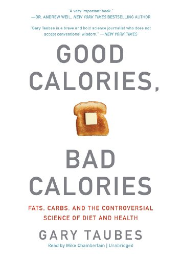9781455116751: Good Calories, Bad Calories: Fats, Carbs, and the Controversial Science of Diet and Health