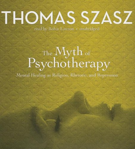 The Myth of Psychotherapy: Mental Healing as Religion, Rhetoric, and Repression (1455117307) by Thomas Szasz
