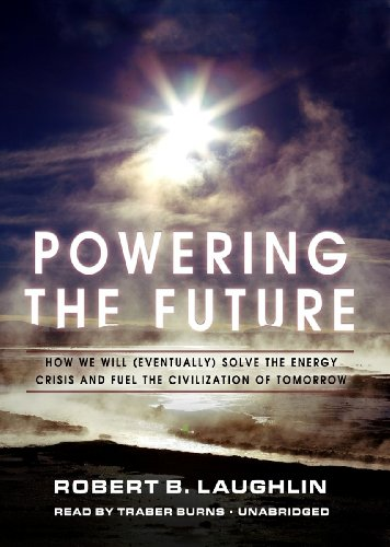 9781455118786: Powering the Future: How We Will (Eventually) Solve the Energy Crisis and Fuel the Civilization of Tomorrow