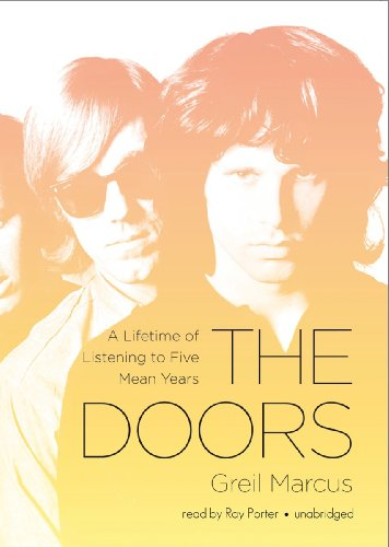 The Doors: A Lifetime of Listening to Five Wild Years: Marcus, Greil