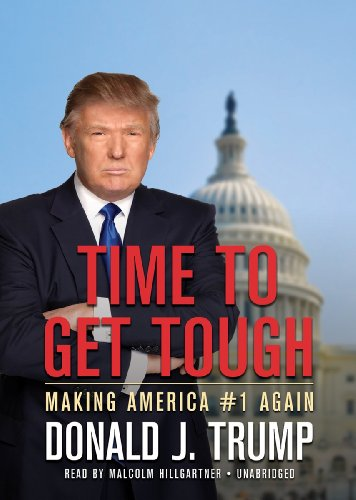 Time to Get Tough - Making America #1 Again: Donald J. Trump
