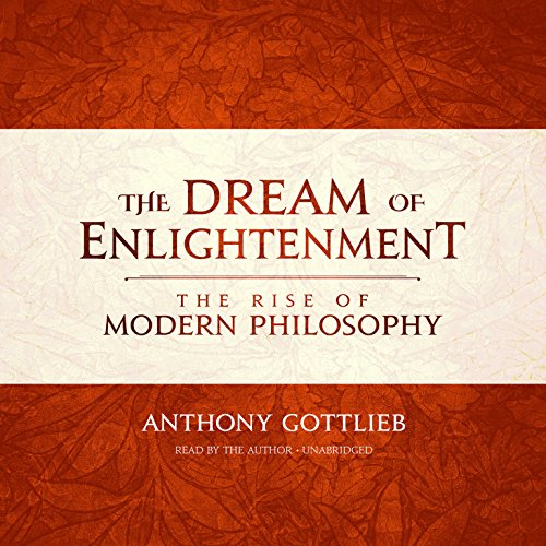 9781455124442: The Dream of Enlightenment: The Rise of Modern Philosophy [*Read by the author - Anthony Gottlieb]