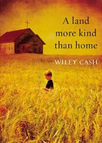 A Land More Kind Than Home: Wiley Cash