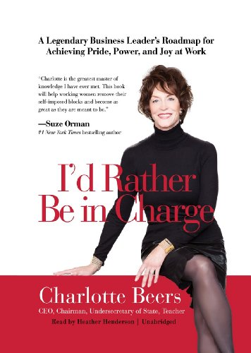 9781455130054: I'd Rather Be In Charge: A Legendary Business Leader's Roadmap for Achieving Pride, Power, and Joy at Work