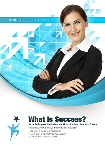 What Is Success? Focus Techniques, Inspiration, and Motivation to Achieve Your Dreams (Made for Success Collection)(Library Edition) (9781455130122) by Made for Success; Jack Canfield; Les Brown; Zig Ziglar; Loral Langemeier; Don Yaeger; Bob Proctor