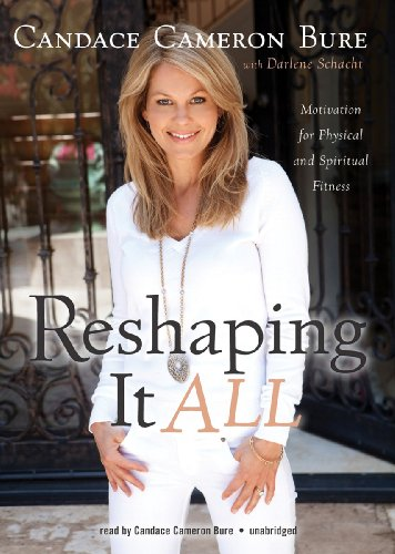 Reshaping It All: Motivation for Physical and Spiritual Fitness (Library Edition): Candace Cameron ...