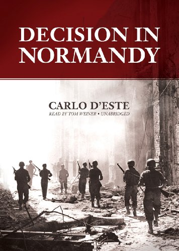 Decision in Normandy: The Real Story of Montgomery and the Allied Campaign: Carlo D'Este