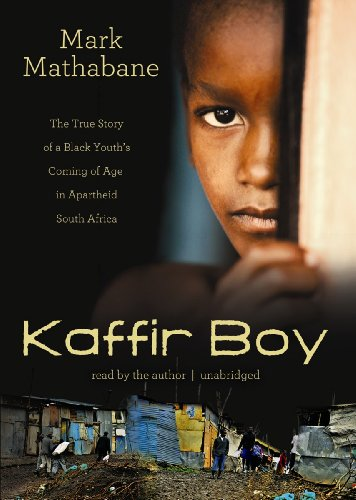 Kaffir Boy: The True Story of a Black Youth's Coming of Age in Apartheid South Africa: Mark ...