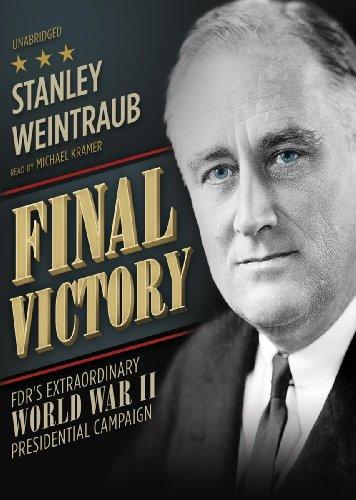 Final Victory - FDR's Extraordinary World War II Presidential Campaign: Stanley Weintraub