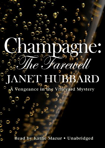 9781455159604: Champagne: The Farewell: A Vengeance in the Vineyard Mystery
