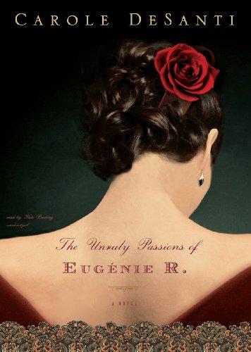 The Unruly Passions of Eugà nie R. -: Carole DeSanti