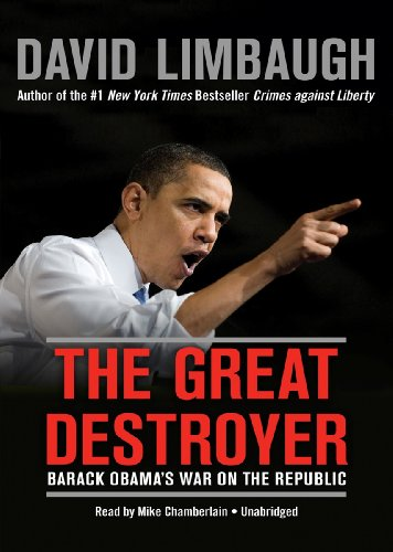 The Great Destroyer: Barack Obama's War on the Republic: David Limbaugh