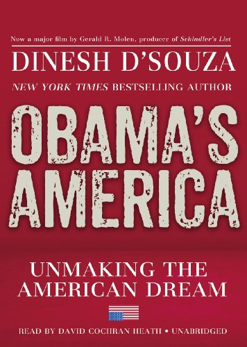 Obama's America: Unmaking the American Dream: Dinesh D'Souza