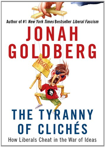 9781455164394: The Tyranny of Cliches: How Liberals Cheat in the War of Ideas