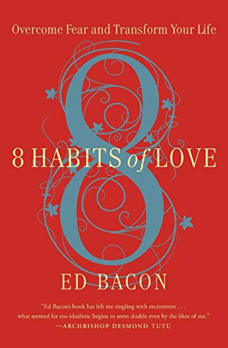 8 Habits of Love: Overcome Fear and: Bacon, Ed