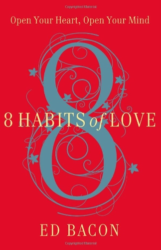 8 Habits of Love: Open Your Heart,: Ed Bacon