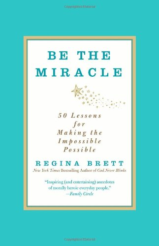 9781455500321: Be the Miracle: 50 Lessons for Making the Impossible Possible