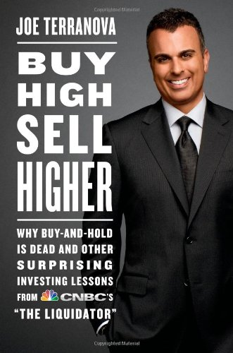 "Buy High, Sell Higher: Why Buy-and-Hold is Dead and Other Investing Lessons From CNBC's ""The Liqu..."