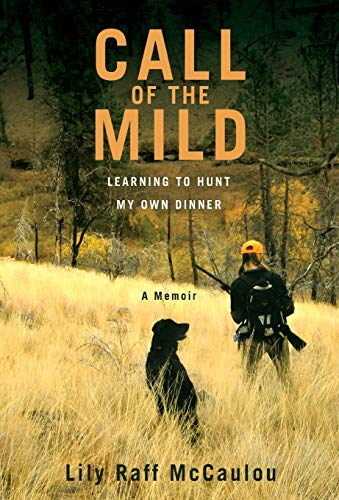 9781455500741: Call of the Mild: Learning to Hunt My Own Dinner
