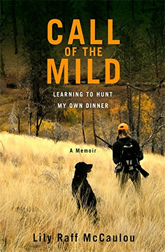 9781455500758: Call of the Mild: Learning to Hunt My Own Dinner