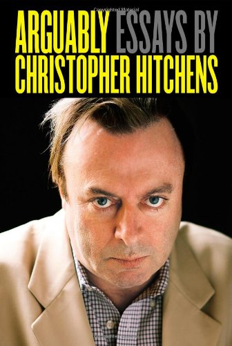 9781455502776: Arguably: Essays by Christopher Hitchens