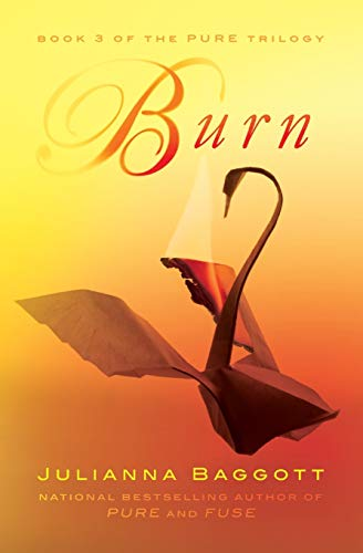 Burn (The Pure Trilogy): Baggott, Julianna