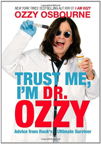 Trust Me, I'm Dr. Ozzy Advice from Rock's Ultimate Survivor: Osbourne, Ozzy; Ayres, Chris