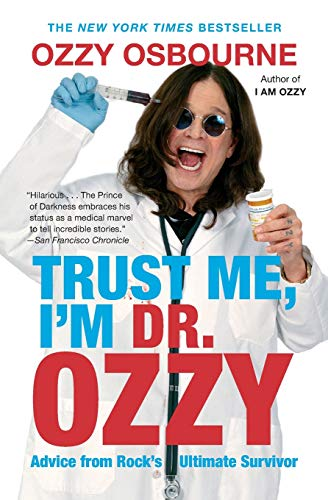 9781455503353: Trust Me, I'm Dr. Ozzy: Advice from Rock's Ultimate Survivor