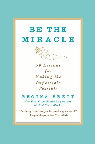 9781455503667: Be The Miracle: 50 Lessons for Making the Impossible Possible