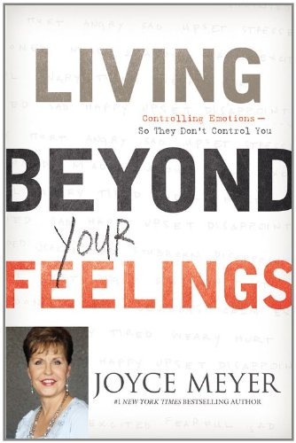 9781455503810: Living Beyond Your Feelings: Controlling Emotions So They Don't Control You