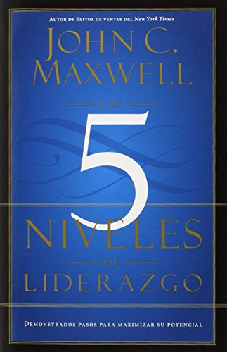 9781455504305: Los 5 Niveles de Liderazgo: Demonstrados Pasos Para Maximizar su Potencial = The 5 Levels If Leadership
