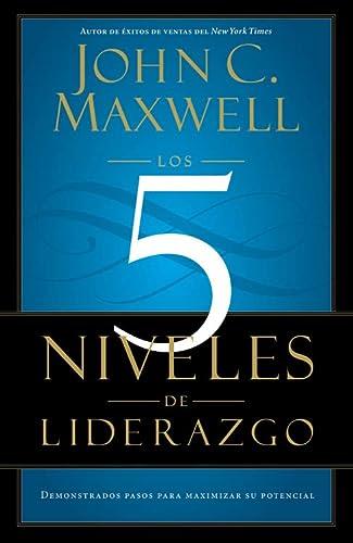 9781455504305: Los 5 Niveles de Liderazgo: Demonstrados Pasos para Maximizar su Potencial (Spanish Edition)