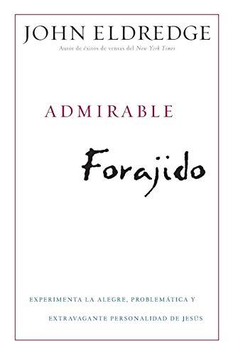 9781455504329: Admirable Forajido: Experimente la Alegre, Problemática y Extravagante Personalidad de Jesús (Spanish Edition)