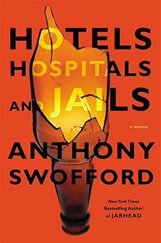 Hotels, Hospitals, and Jails : A Memoir: Swofford, Anthony