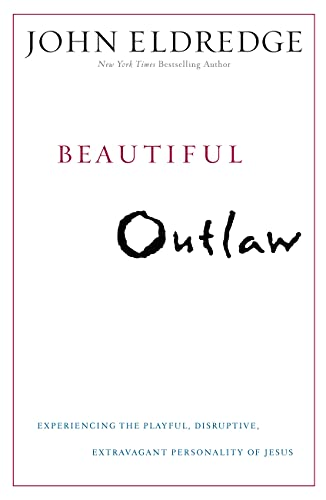9781455507306: Beautiful Outlaw: Experiencing the Playful, Disruptive, Extravagant Personality of Jesus