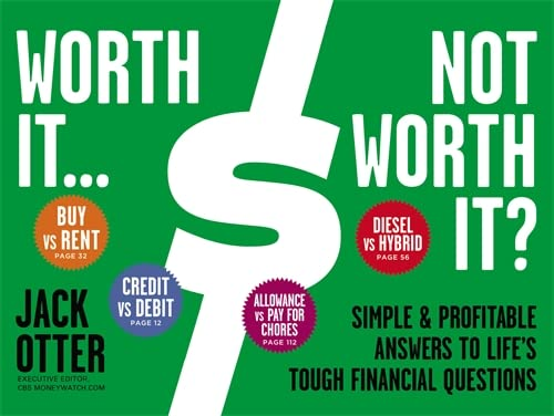 Worth It ... Not Worth It?: Simple & Profitable Answers to Life's Tough Financial ...