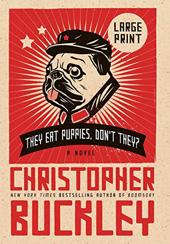 They Eat Puppies, Don t They? (Hardback): Christopher Buckley