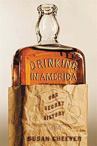Drinking in America: Our Secret History: Cheever, Susan