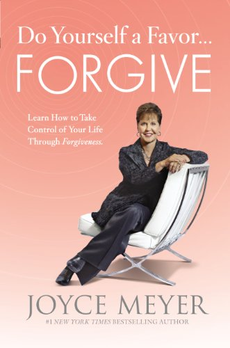 9781455516063: Do Yourself a Favor...Forgive: Learn How to Take Control of Your Life Through Forgiveness