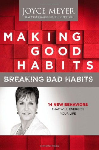 Making Good Habits, Breaking Bad Habits: 14 New Behaviors That Will Energize Your Life (9781455517381) by Joyce Meyer