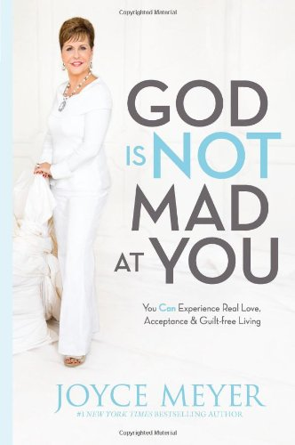 9781455517473: God Is Not Mad at You: You Can Experience Real Love, Acceptance & Guilt-free Living