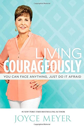 9781455517480: Living Courageously: You Can Face Anything, Just Do It Afraid