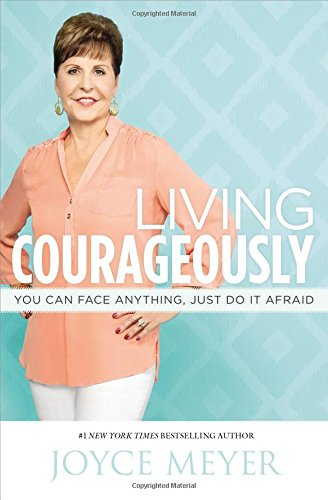 9781455517497: Living Courageously: You Can Face Anything, Just Do It Afraid