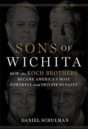 9781455518739: Sons of Wichita: How the Koch Brothers Became America's Most Powerful and Private Dynasty