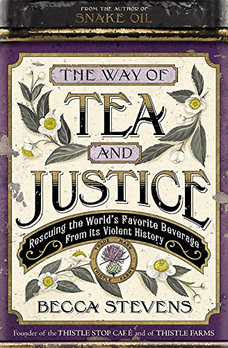 The Way of Tea and Justice: Rescuing the World's Favorite Beverage from Its Violent History: ...