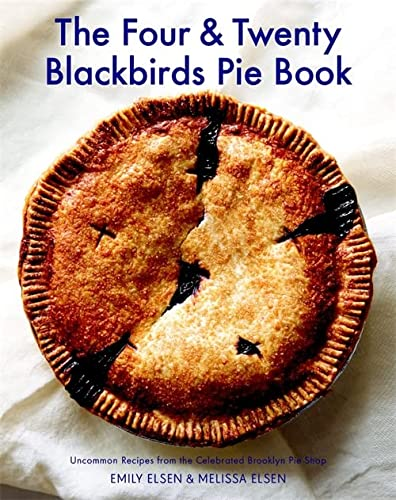 9781455520510: The Four & Twenty Blackbirds Pie Book: Uncommon Recipes from the Celebrated Brooklyn Pie Shop