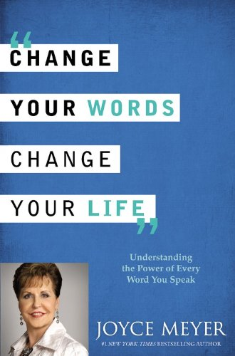 9781455521784: Change Your Words, Change Your Life: Understanding the Power of Every Word You Speak