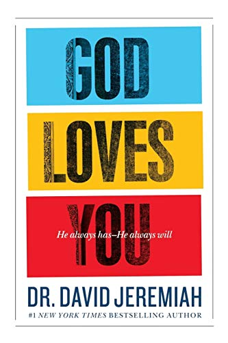 God Loves You: He Always Has--He Always Will: David Jeremiah