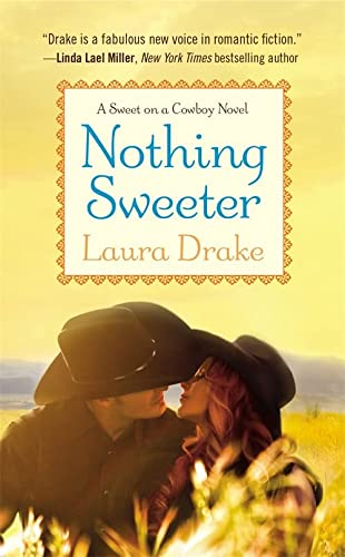 Nothing Sweeter: Number 2 in series (Sweet on a Cowboy): Drake, Laura