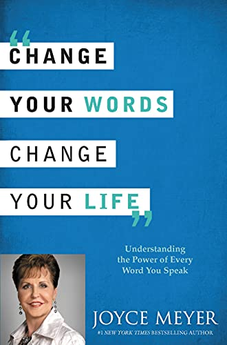 9781455522576: Change Your Words, Change Your Life: Understanding the Power of Every Word You Speak